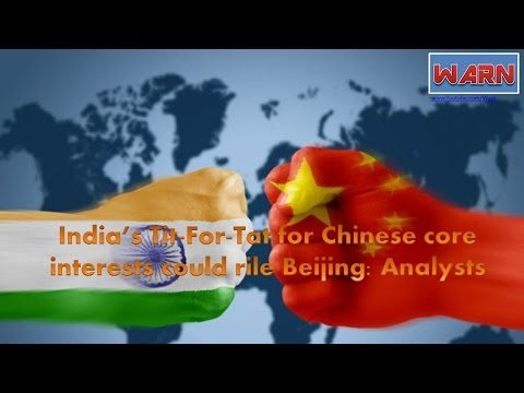 India's Tit-For-Tat for Chinese core interests could rile Beijing: Analysts