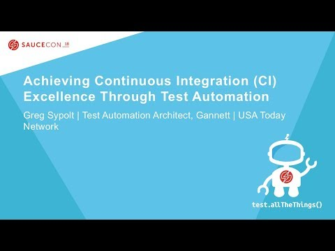 Achieving Continuous Integration (CI) Excellence Through Test Automation - Greg Sypolt – Gannett