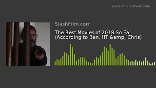 The Best Movies of 2018 So Far (According to Ben, HT & Chris)