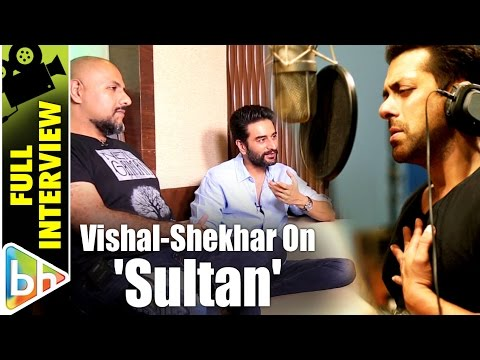 Vishal Dadlani | Shekhar Ravjiani | Sultan | Full Interview