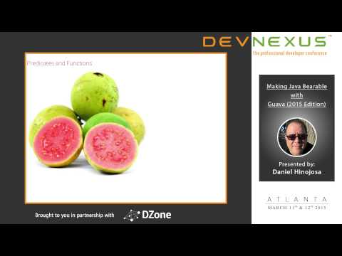 Devnexus 2015 - Making Java Bearable with Guava 2015 Edition by Daniel Hinojosa