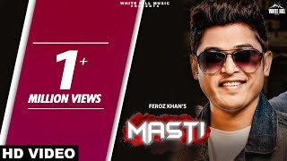 Masti (Full Song) Feroz Khan | Prince Ghuman | New Punjabi Songs 2019 | White Hill Music