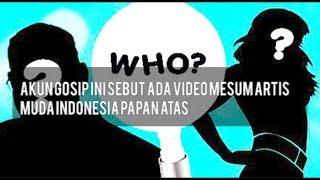 Akun Gosip Ini Sebut Ada Video Mesum Artis Muda Indonesia Papan Atas