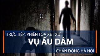 Phiên tòa xét xử vụ ấu dâm chấn động Hà Nội | VTC1
