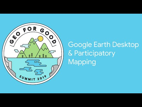 Geo For Good 2019: Google Earth Desktop For Participatory Mapping