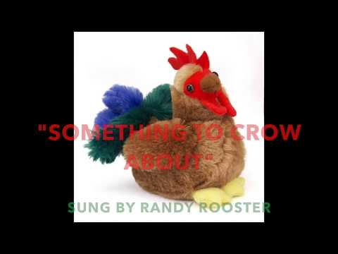 """Something to Crow About"" Sung by Randy Rooster"