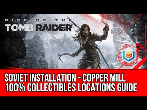 Rise of the Tomb Raider - All Collectibles Locations Guide - Soviet Installation: Copper Mill