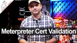 Meterpreter Certificate Validation - Metasploit Minute