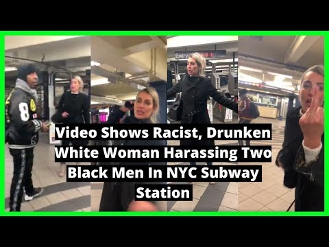 |NEWS| Video Shows Racist, Drunken White Woman Harassing Two Black Men In NYC Subway Station