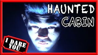 I Dare You: Haunted Cabin