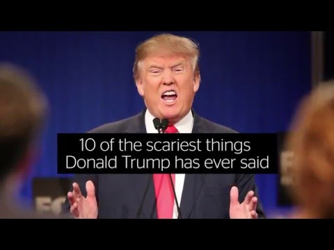 10 of the scariest things Donald Trump has ever said