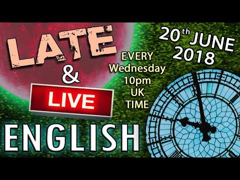 The Best English Lessons LIVE on YouTube - Wednesday 10pm UK time - 20th June 2018