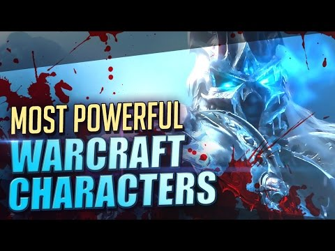 Top 10 Most Powerful WARCRAFT Characters