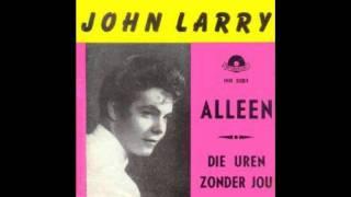 JOHN LARRY -DIE UREN ZONDER JOU
