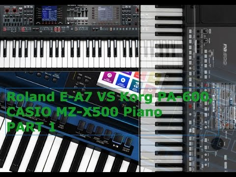 Roland E-A7 VS Korg PA-600, CASIO MZ-X500 Piano PART 1