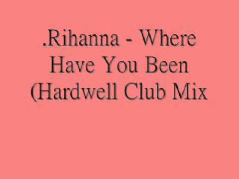 .Rihanna - Where Have You Been (Hardwell Club Mix)