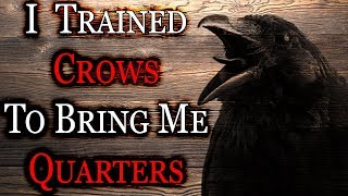 """I Trained Crows To Bring Me Quarters"" 