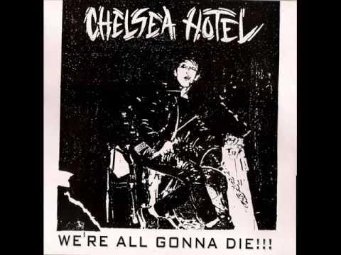 CHELSEA HOTEL; We're all gonna die!!!