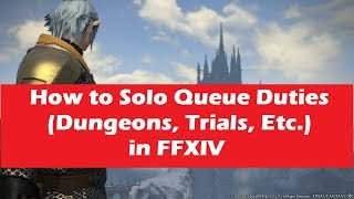 How to Solo Queue in Duties (Dungeons, Trials, Etc) in FFXIV