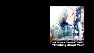 "Frank Ocean x Stanford Thomas ""Thinking About You"""