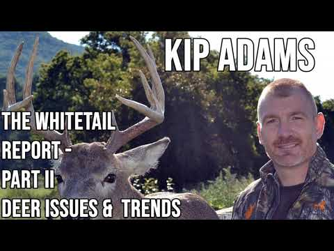 251 KIP ADAMS - The Whitetail Report Part II: Deer Issues and Trends