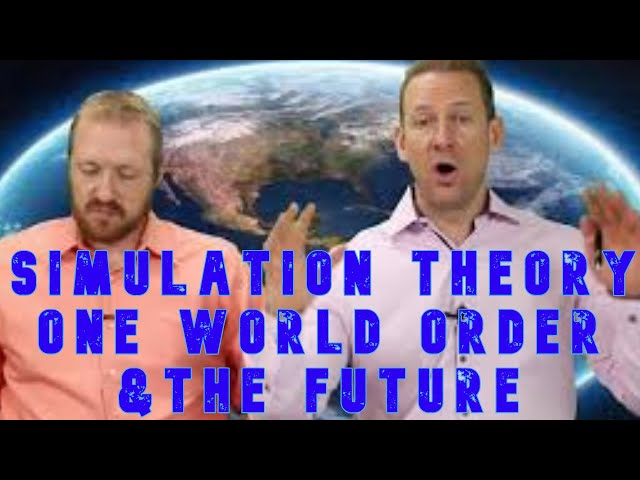 The One World Order, The Simulation Theory and the Future!