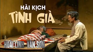 VÂN SƠN 6 | Hài Kịch TÌNH GIÀ  |  Vân Sơn &  Hoài Linh