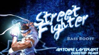 Antoine Lavenant - Street Fighter (Dubstep Remix) BASS BOOSTED