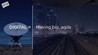 Digital = Making big, agile