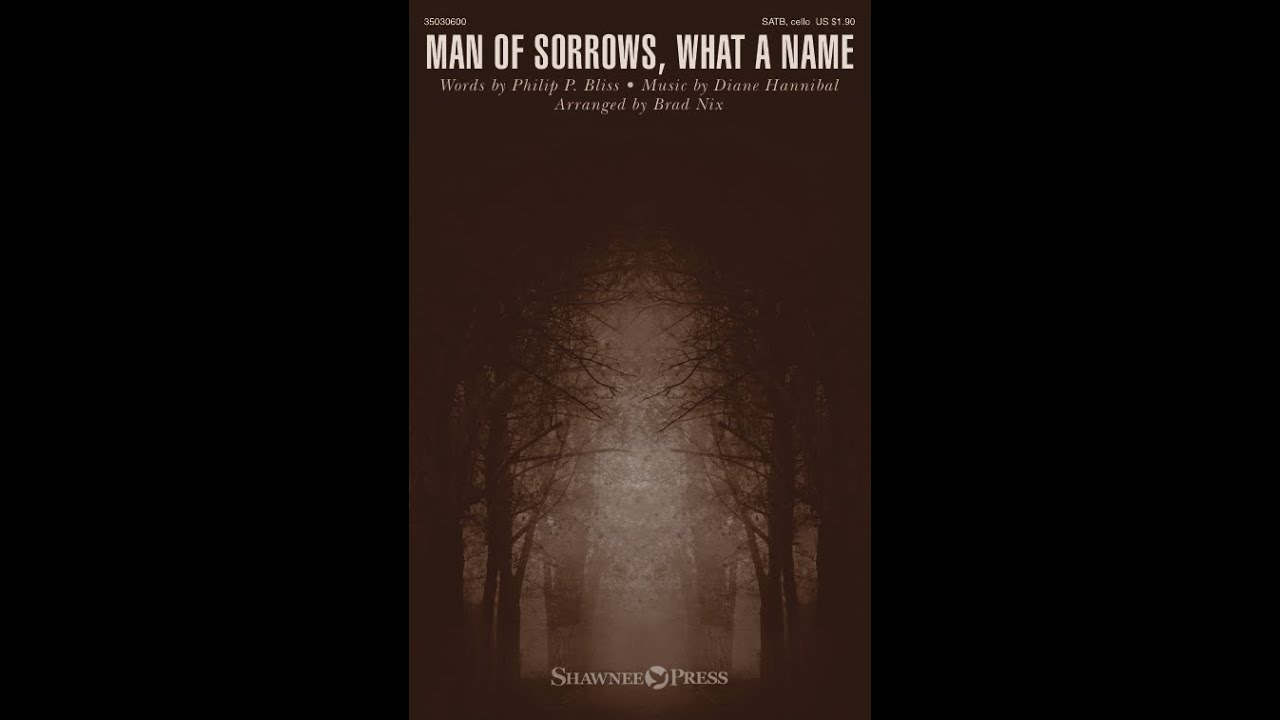 MAN OF SORROWS, WHAT A NAME - Philip P. Bliss/Diane Hannibal/arr ...