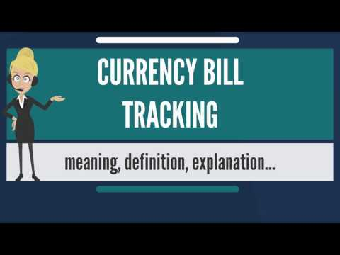 What is CURRENCY BILL TRACKING? What does CURRENCY BILL TRACKING mean?