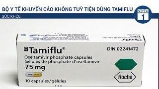 Bộ Y tế khuyến cáo không tuỳ tiện dùng Tamiflu | VTC1