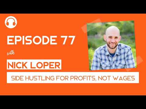 EP77: Side Hustling for Profits, NOT Wages - with Nick Loper