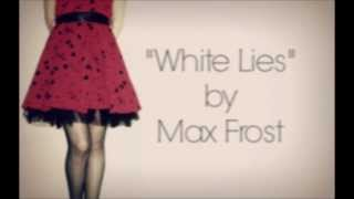 Max Frost - White Lies [Lyrics]