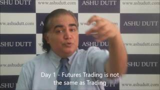 Ashu Dutt's 30 Days to Futures Trading   Day 1