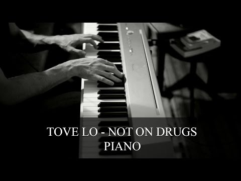 Tove Lo - Not On Drugs - Piano Cover