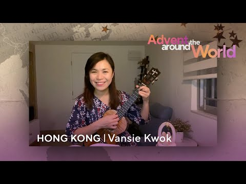 An Advent Song from Hong Kong | Advent Around the World