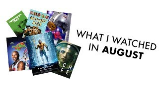 what i watched in august