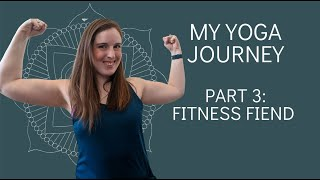 My Yoga Journey Part 3: Fitness Fiend! How normal workouts were not what I needed!
