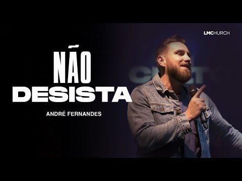 NÃO DESISTA! - ANDRÉ FERNANDES   LAGOINHA MIAMI CHURCH