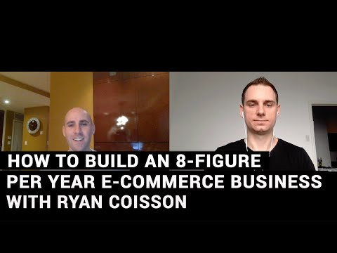 How To Build An 8-Figure Per Year E-Commerce Business With Ryan Coisson