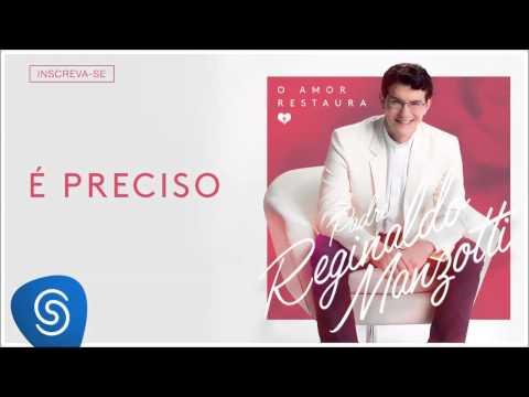 Padre Reginaldo Manzotti - É Preciso (O Amor Restaura) [Áudio Oficial]