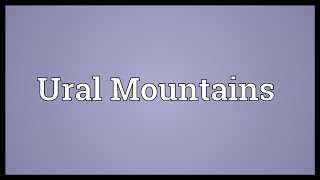 Ural Mountains Meaning