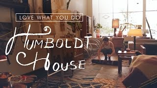BLDG 25 Blog Presents Love What You Do: Humboldt House Thumbnail