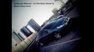 Dj Marcelo Mascaro - Let The Music Move Ya (Remix Deep Zone)
