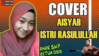 Cover Aisyah Istri Rasulullah Versi Anak SMP (acoustic)