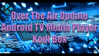over the air update   android tv media player   kodi box