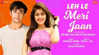 Leh Le Meri Jaan - Urvi S, Anuj S & Vedika B | Aakanksha Sharma | Sanjeev-Ajay | Zee Music Originals