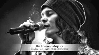 His Infernal Majesty - Disarm Me (With Your  Loneliness)
