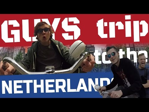 GUYS trip to the NETHERLANDS !